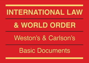 International Law & World Order: Weston's & Carlson's Basic Documents