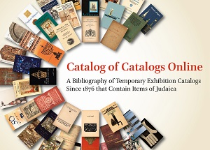 Catalog of Catalogs Online, A Bibliography of Temporary Exhibition Catalogs Since 1876 that Contain Items of Judaica